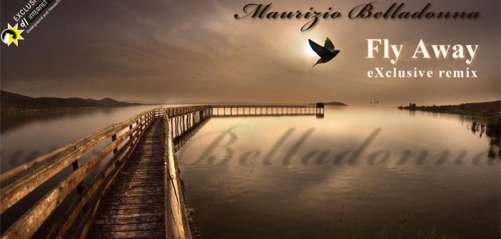 Fly away, Maurizio Belladonna, exclusive remix.