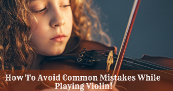 How To Avoid Common Mistakes While Playing the Violin